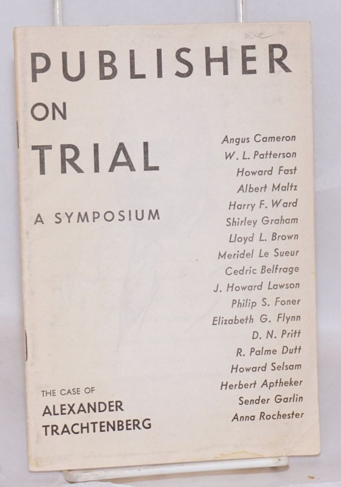 Publisher on trial a symposium. The case of Alexander Tractenberg. Alexander Trachtenberg.