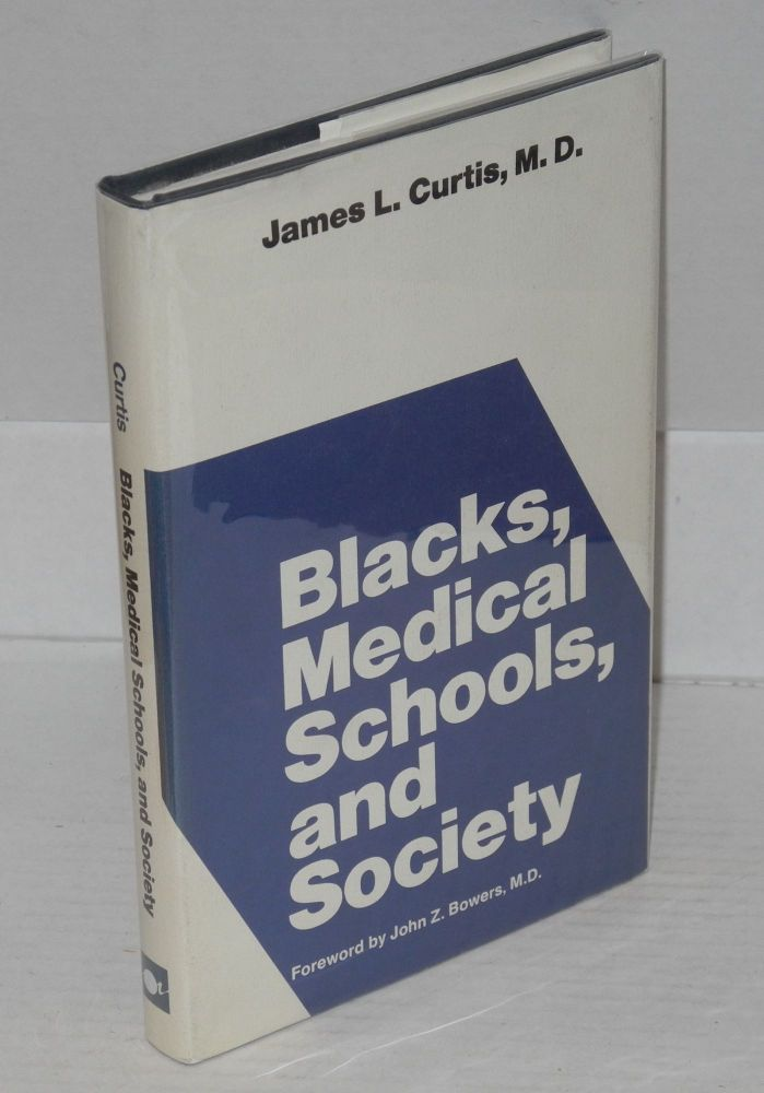 Blacks, medical schools, and society; foreword by John Z. Bowers, M.D. James L. Curtis.