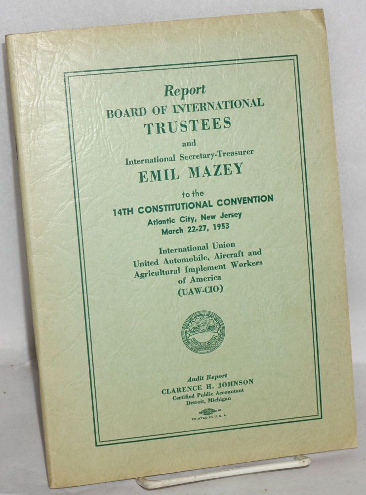 Report. Board of International Trustees and International Secretary-Treasurer Emil Mazey to the 14th constitutional convention. Atlantic City, New Jersey, March 22-27, 1953. Emil Mazey.