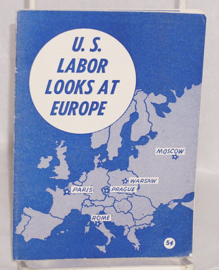 U.S. Labor Looks At Europe. American Committee to Survey Labor Conditions in Europe.