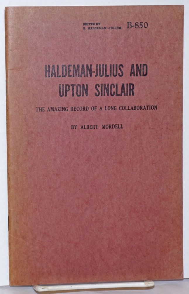 Haldeman-Julius and Upton Sinclair; the amazing record of a long collaboration. Albert Mordell.