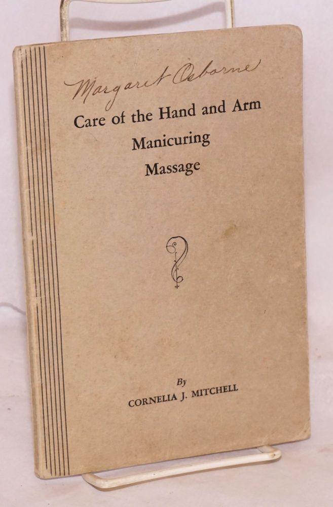 Care of the hand and arm, manicuring, massage. Cornelia J. Mitchell.