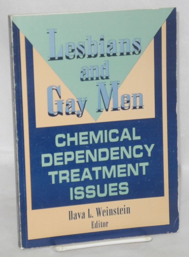 Lesbians and gay men: chemical dependency treatment issues. Fava L. Weinstein.