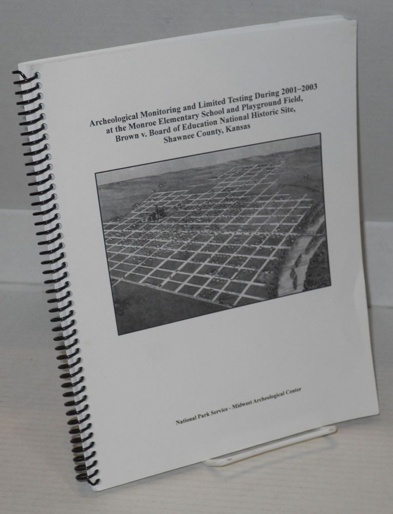 Archeological monitoring and limited testing during 2001-2003 at the Monroe Elementary School and playground field, Brown v. Board of Education National Historic Site, Shawnee County, Kansas. Jay T. Sturdevant.
