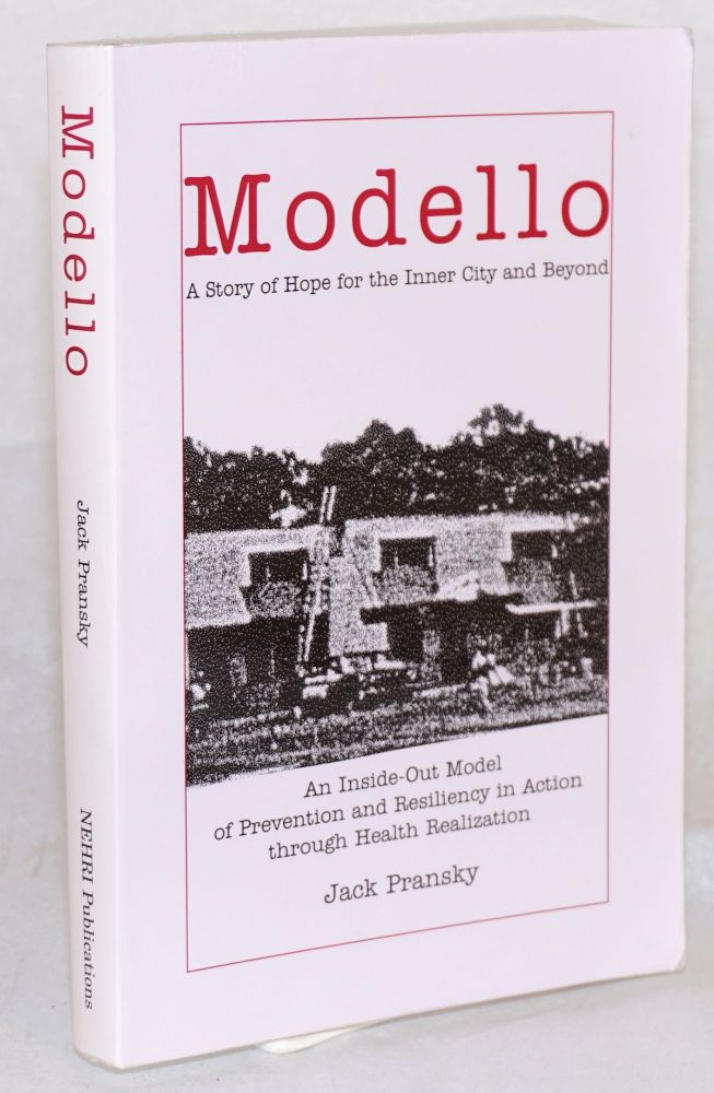 Modello: A Story of Hope for the Inner City and Beyond. An inside-out model of prevention and resiliency in action through health realization ( NEHRI Publications, Vermont, U.S.A., 1998. Jack Pransky.