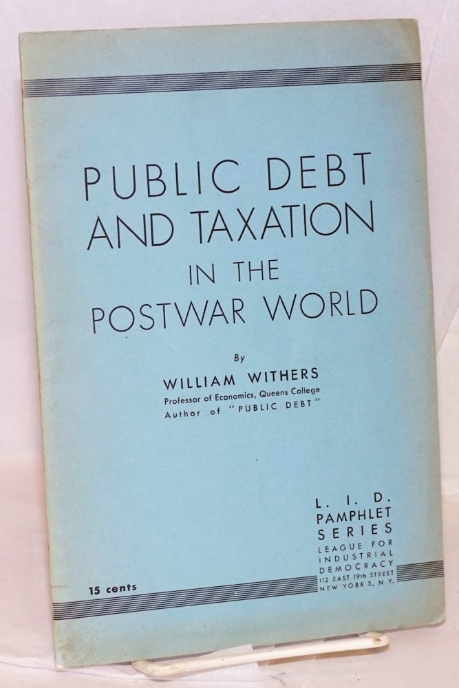 Public debt and taxation in the postwar world. William Withers.