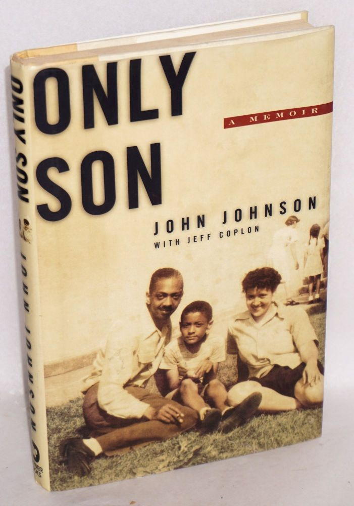 Only Son A Memoir. John Johnson, Jeff Coplon.