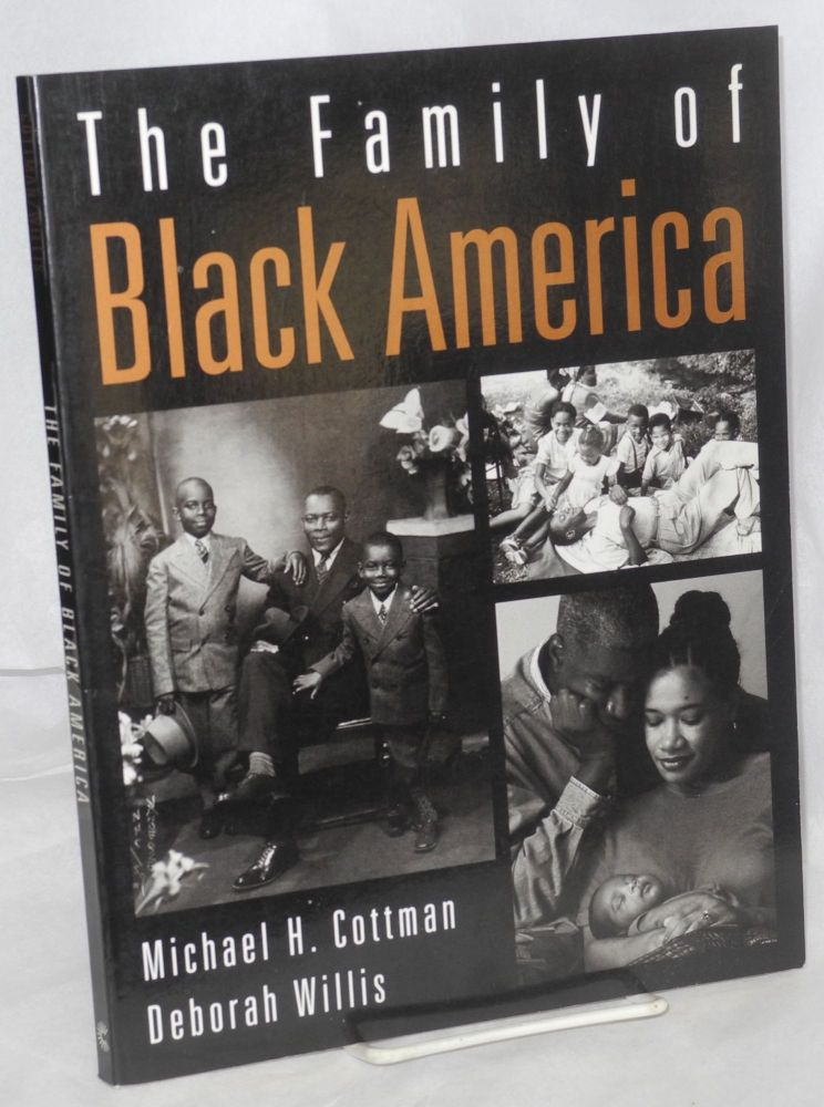 The family of black America; photo editor Deborah Willis, research by Linda Tarrant-Reid. Michael H. Cottman, text.