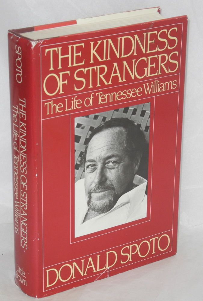 The kindness of strangers; the life of Tennessee Williams. Donald Spoto.