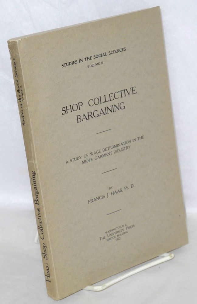 Shop collective bargaining; a study of wage determination in the men's garment industry. Francis J. Haas.