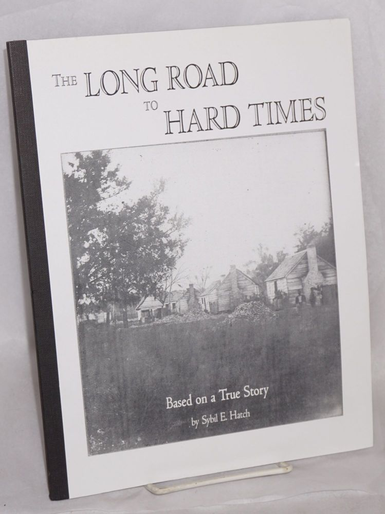 The long road to Hard Times. Based on a true story. Sybil E. Hatch.