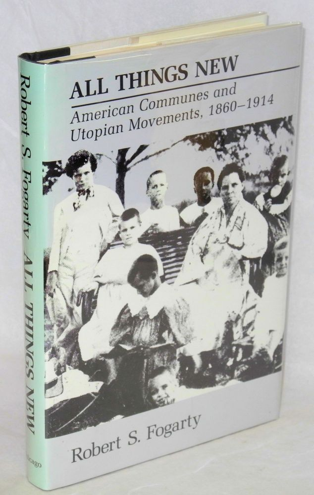 All things new; American communes and utopian movements, 1860-1914. Robert S. Fogarty.