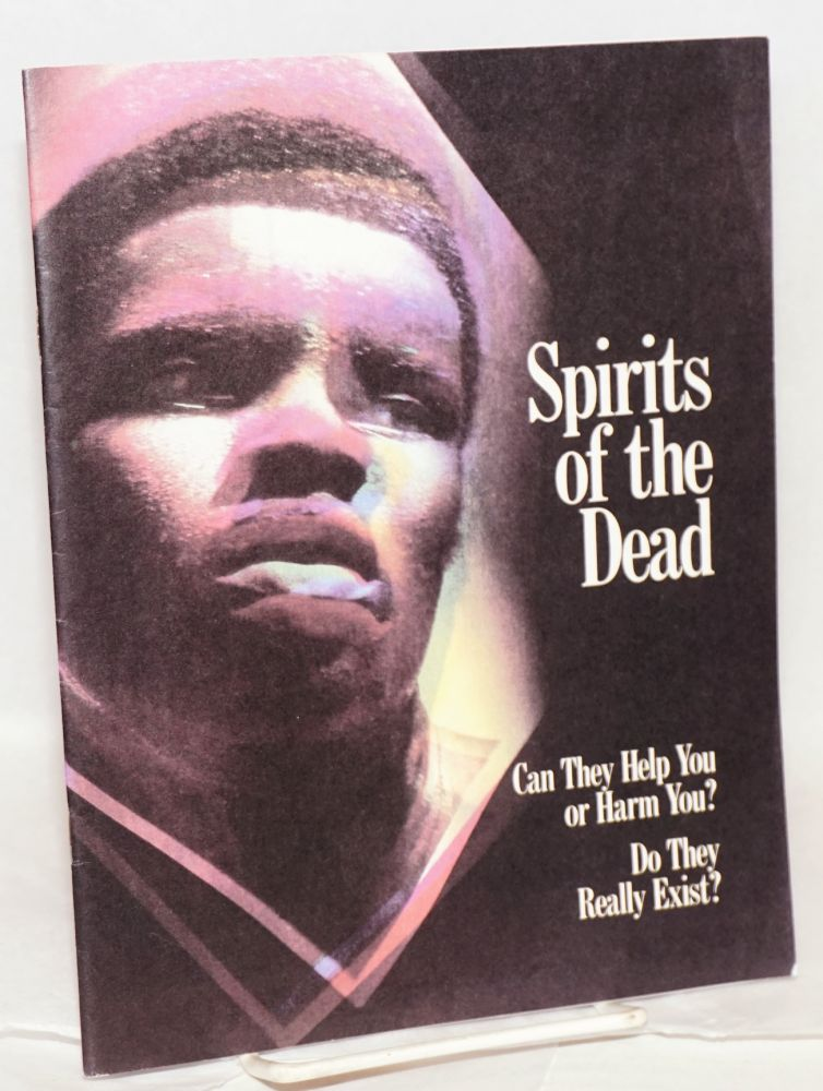 Spirits of the Dead. Can They Help You or Harm You? Do They Really Exist?