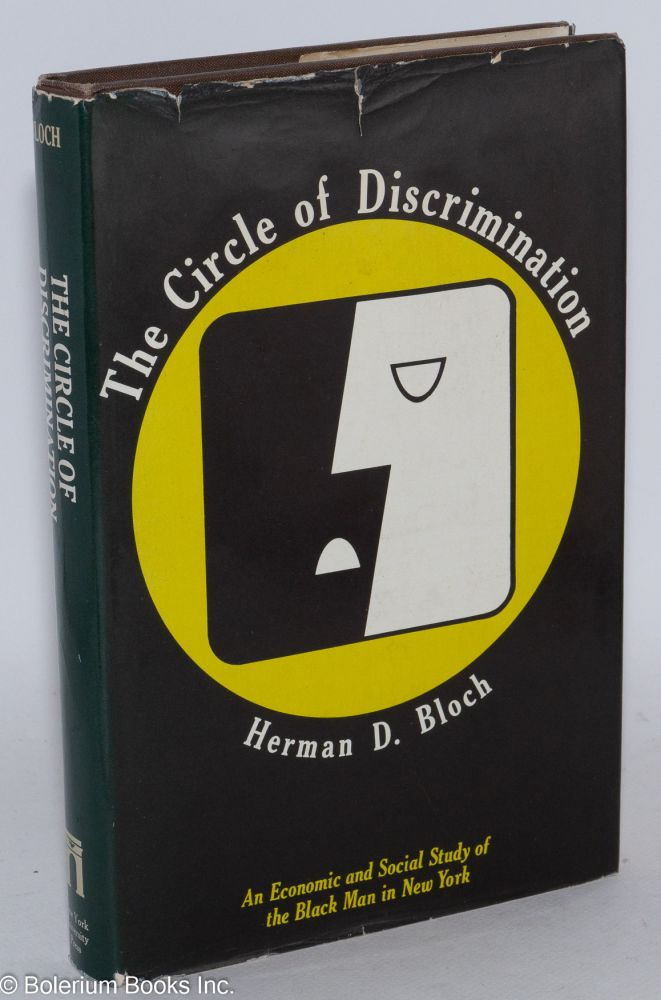 The circle of discrimination; an economic and social study of the black man in New York. Herman D. Bloch.
