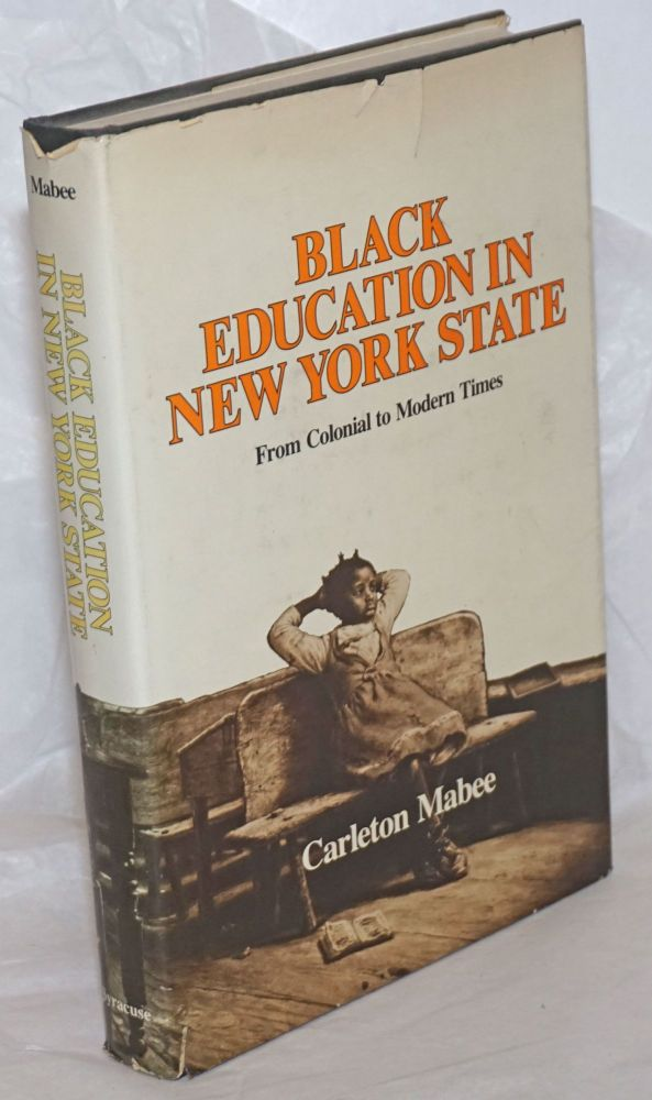 Black education in New York state; from colonial to modern times. Carleton Mabee.