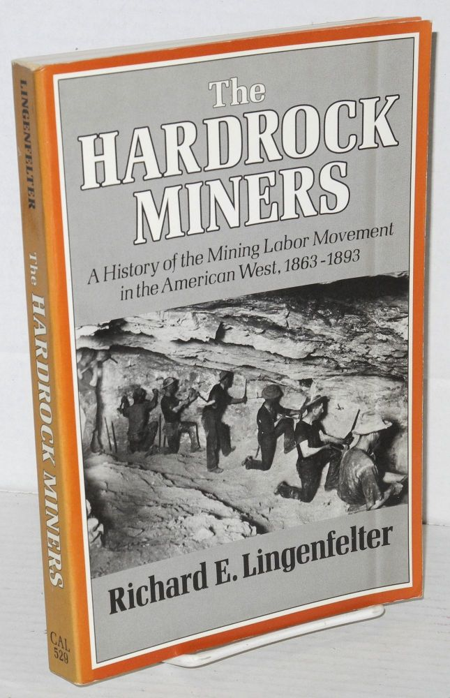 The hardrock miners; a history of the mining labor movement in the American West, 1863-1893. Richard E. Lingenfelter.