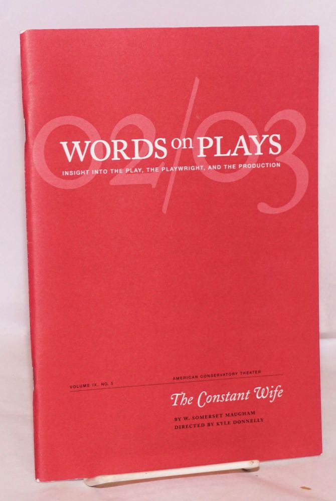 Words on plays; insight into the play, the playwright, and the production: The Constant Wife. Elizabeth Broderson, , Jessica Werner, Somerset Maugham, Hannah Knapp.