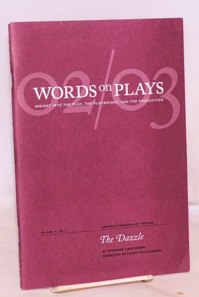 Words on plays; insight into the play, the playwright, and the production: The Dazzle. Elizabeth Broderson, , John Guare, Richard Greenberg, Stephanie Woo.