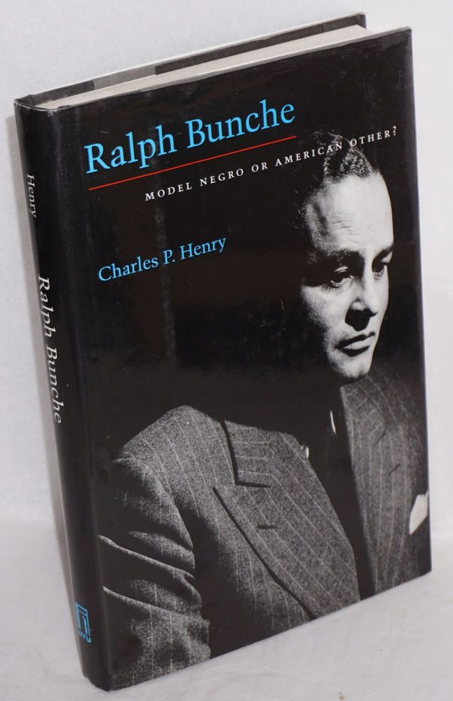 Ralph Bunche; model Negro or American other? Charles P. Henry.