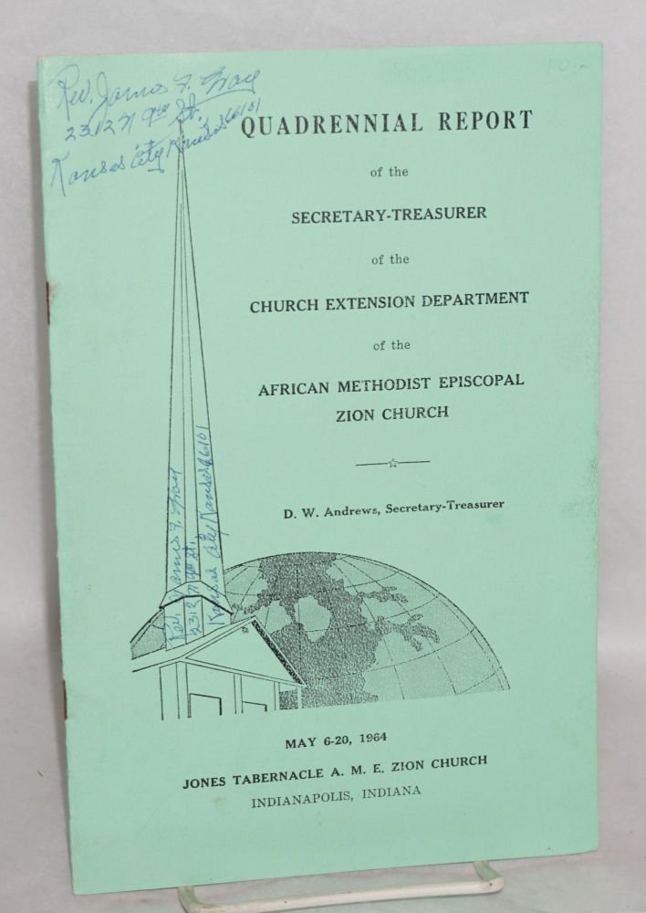 Quadrennial Report of the Secretary-Treasurer of the church extension department of the African Methodist Episcopal Zion Church May 6-20, 1964. D. W. Andrews.