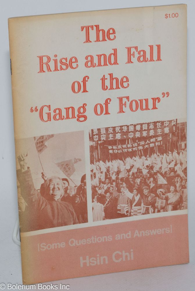 """The Rise and Fall of the """"Gang of Four"""" (Some Questions and Answers) translated from """"The Seventies Magazine"""" Hsin Chi."""