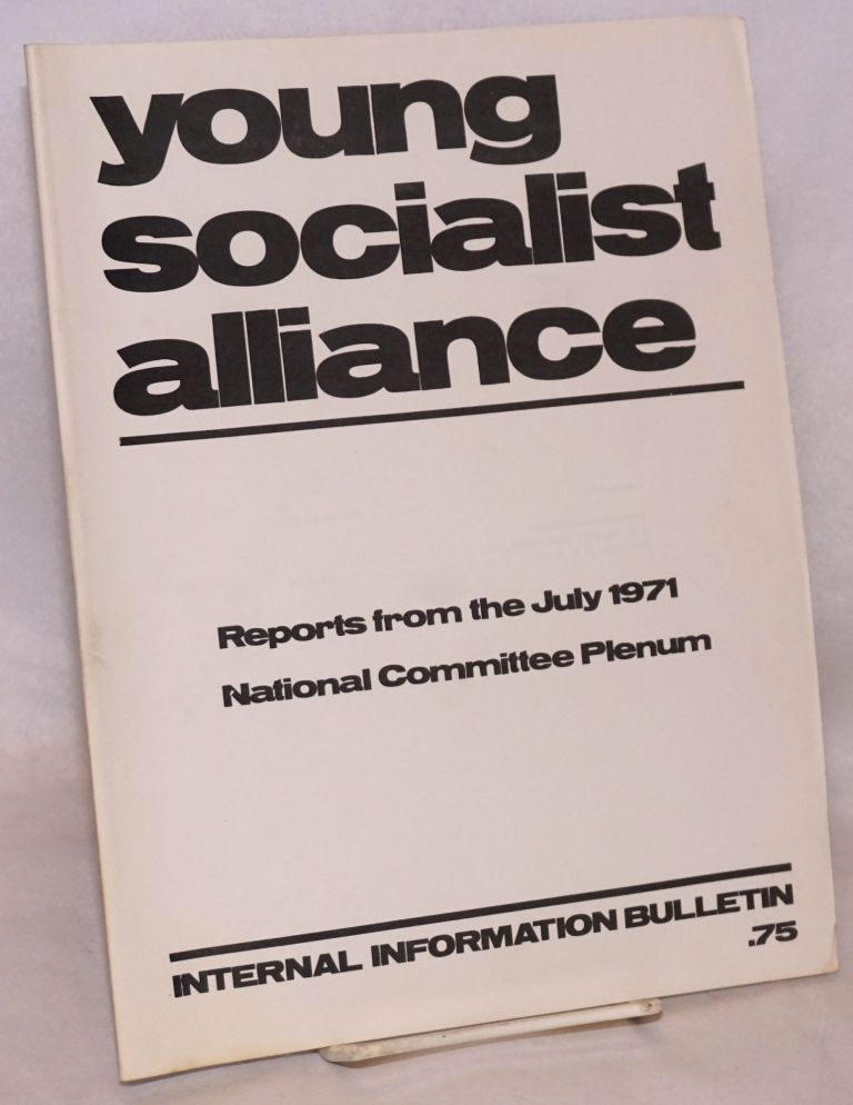 Reports from the July 1971 National Committee Plenum. Internal Information Bulletin. Young Socialist Alliance.