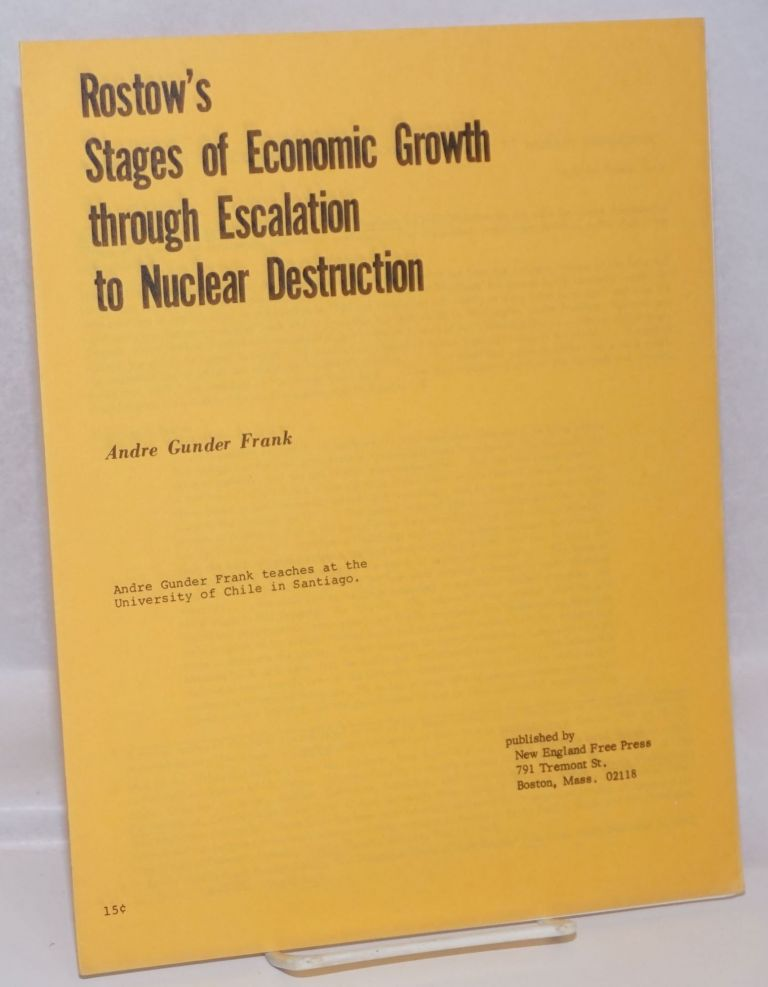 Rostow's stages of economic growth through escalation to nuclear destruction. Andre Gunder Frank.