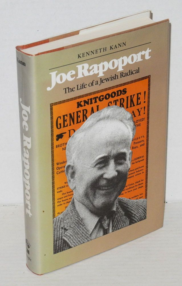 Joe Rapoport the life of a Jewish radical. Kenneth Kann.