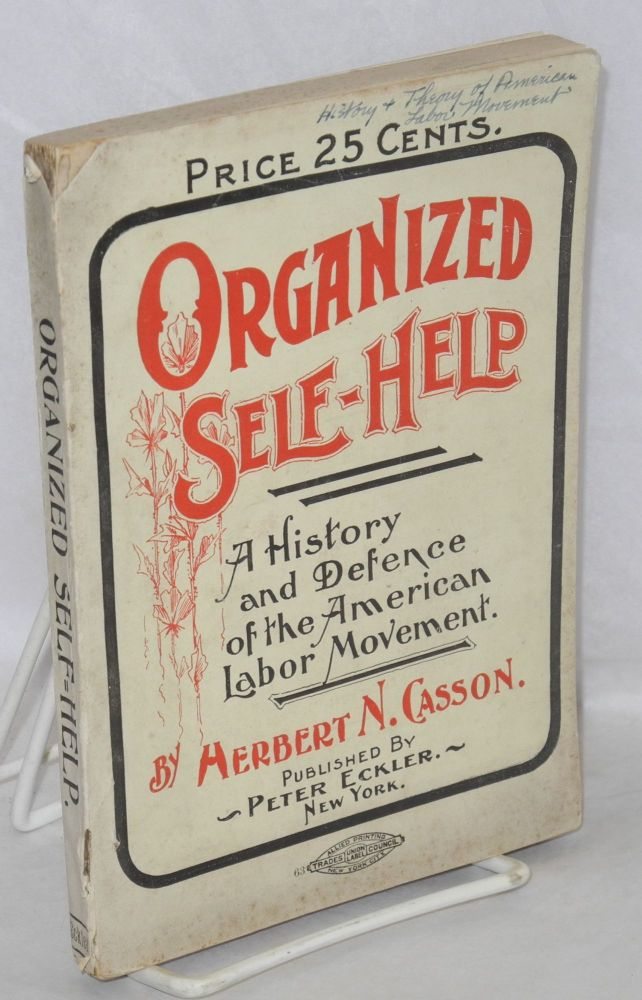 Organized self-help. A history and defense of the American labor movement. Fifth edition. Herbert N. Casson.