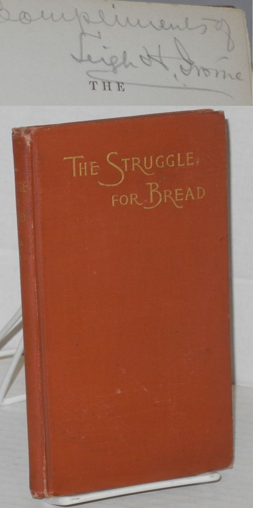 The struggle for bread. A discussion of the wrongs and rights of capital and labor. Third edition. Leigh H. Irvine.