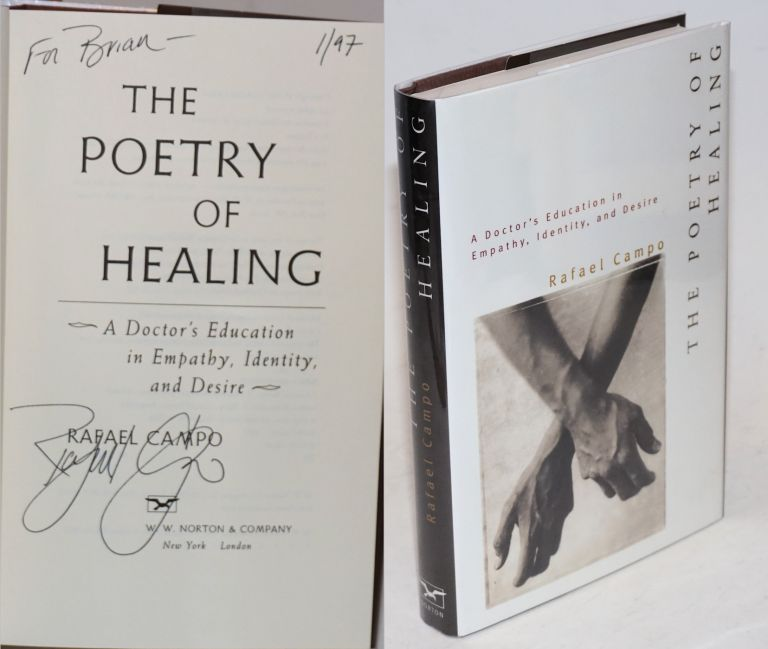 The poetry of healing; a doctor's education in empathy, identity, and desire. Rafael Campo.