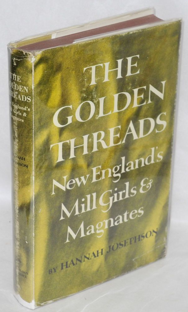 The golden threads; New England's mill girls and magnates. Hannah Josephson.