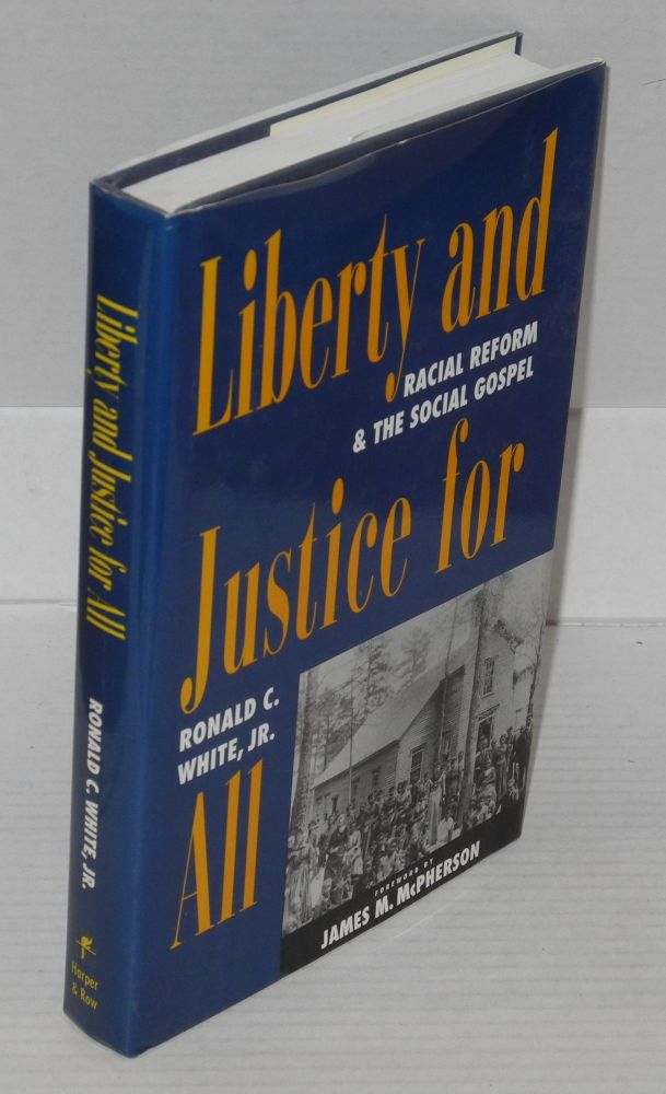 Liberty and justice for all; racial reform and the social gospel (1877-1925). Introduction by James M. McPherson. Ronald C. White, Jr.