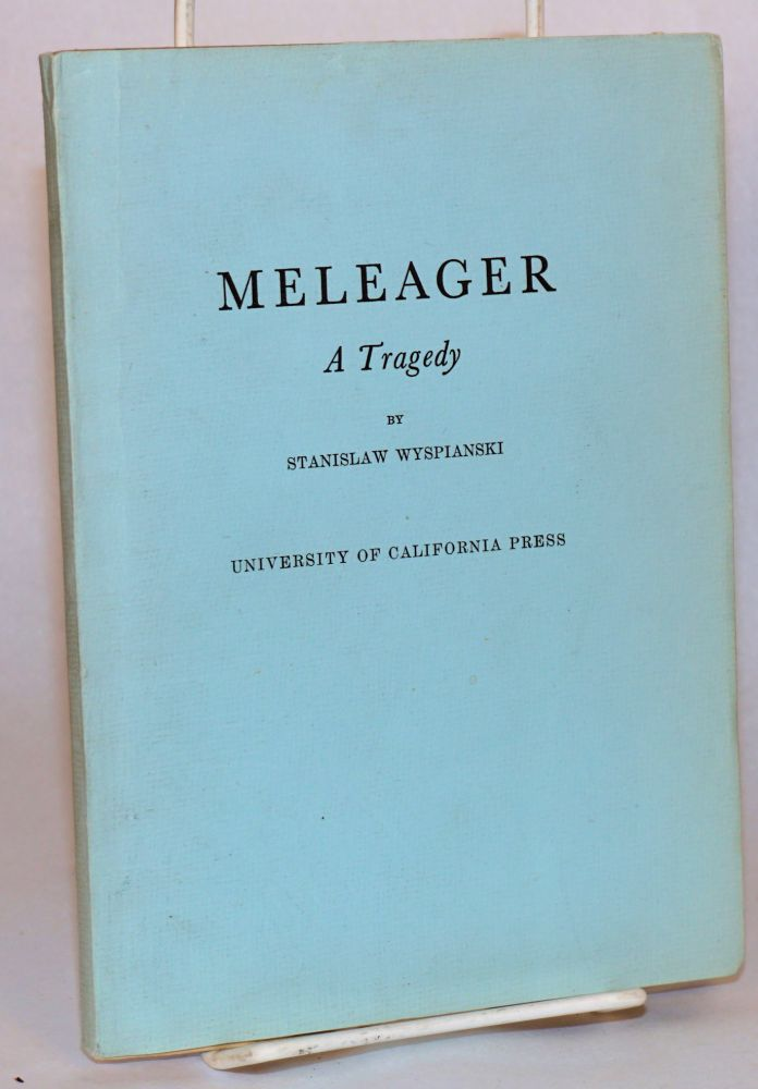 "Meleager: A Tragedy."" Authorized Translation from the Polish by Florence Noyes and George Rapall Noyes. Stanislaw Wyspianski."