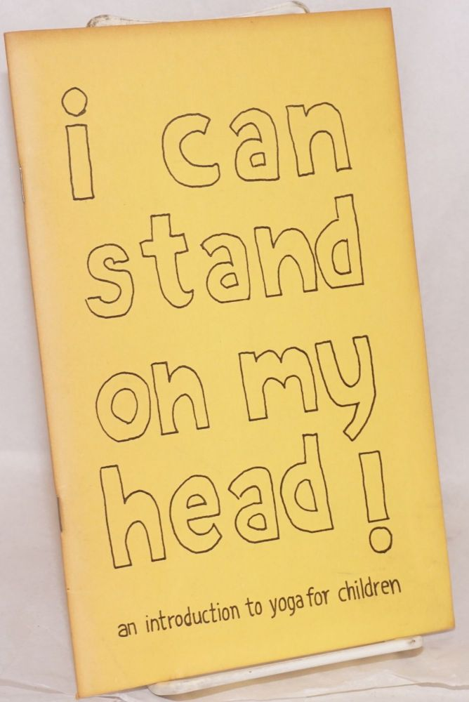 I can stand on my head! An introduction to yoga for children. Alma Ostrander, Kay Windam, Carol Hake.