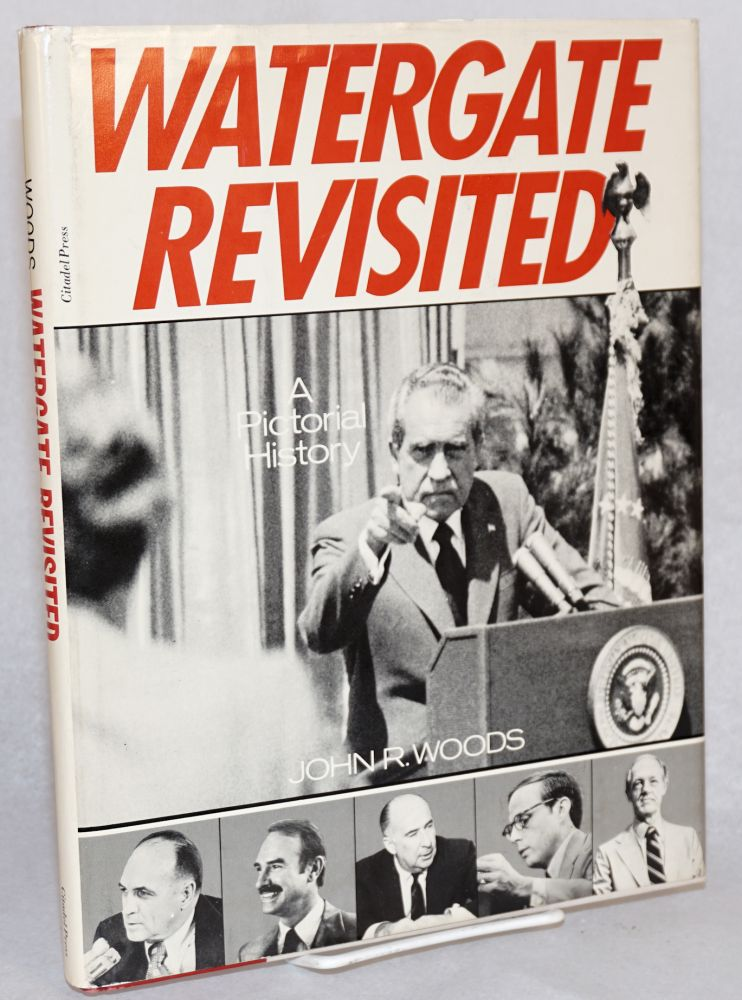 Watergate revisited; a pictorial history. John R. Woods.