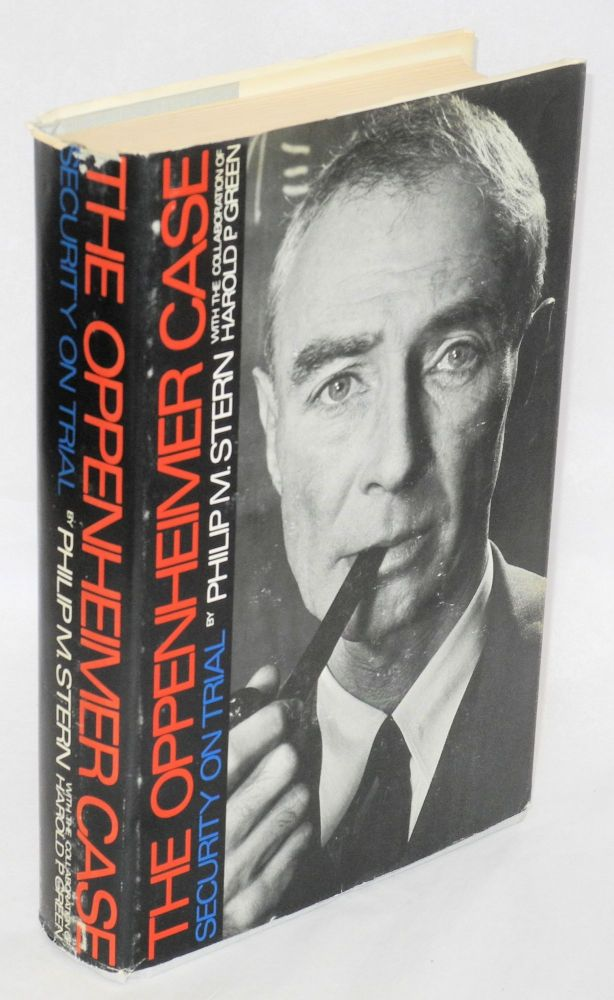 The Oppenheimer Case: Security on Trial. Philip M. Stern, Harold P. Green.