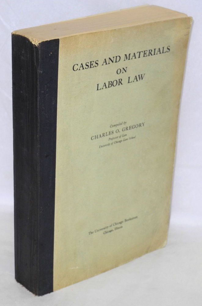Cases and materials on labor law. Charles O. Gregory.