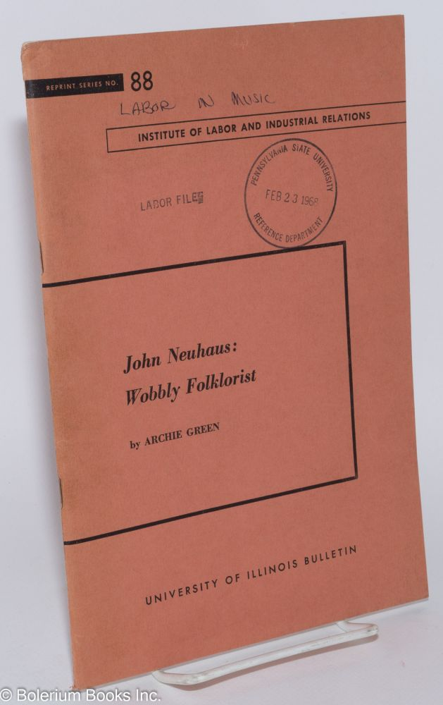 John Neuhaus: Wobbly folklorist. Reprinted from the Journal of American Folklore, vol. 73 no. 289. Archie Green.