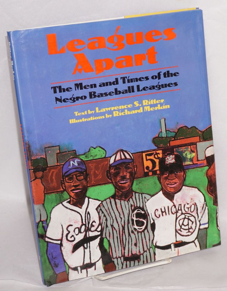 Leagues apart; the men and times of the Negro baseball leagues, illustrations by Richard Merkin. Lawrence S. Ritter.