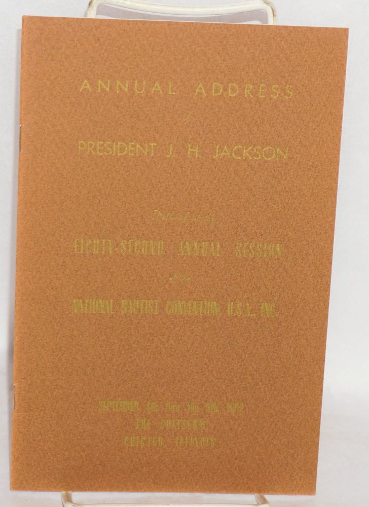 Annual address of President J. H. Jackson delivered at the eighty-second annual session of the National Baptist Convention, U. S. A., Inc., September 4th thru the 9th, 1962, the Coliseum, Chicago, Illinois. J. H. Jackson.