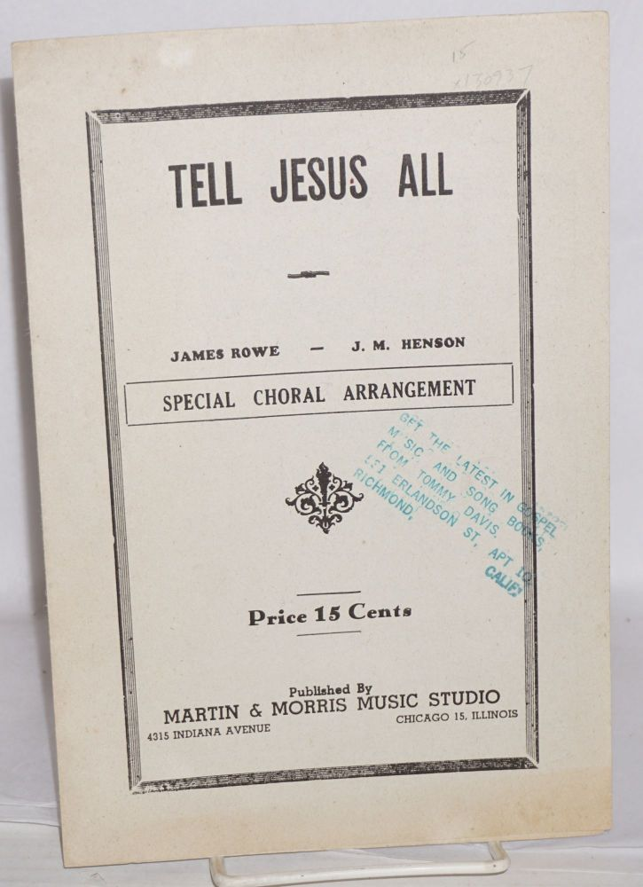 Tell Jesus all; special choral arrangement. James Rowe, words and music J. M. Henson.