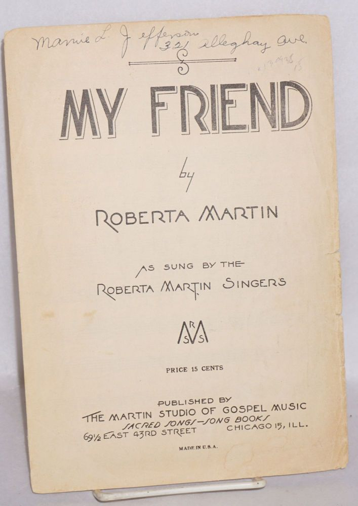 My friend; as sung by the Roberta Martin Singers. Roberta Martin.