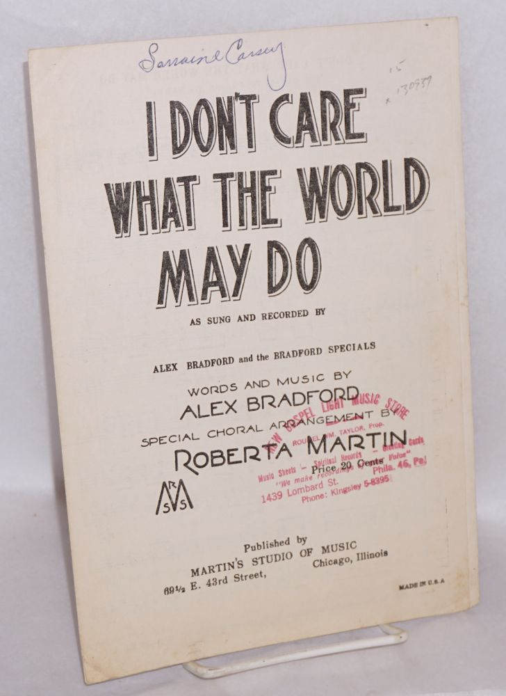 I don't care what the world may do; as sung and recorded by Alex Bradford and the Bradaford Specials, special choral arrangement by Roberta Martin. Alex Bradford, words and music.