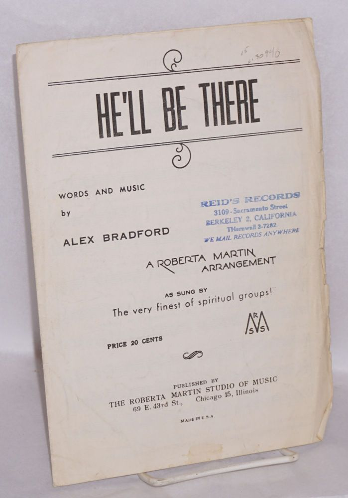 He'll be there; a Roberta Martin arrangement. Alex Bradford, words and music.