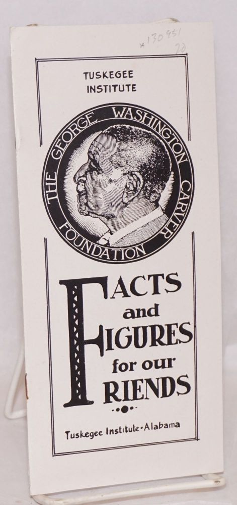 The George Washington Carver Foundation, facts and figures for our friends. Tuskegee Institute.