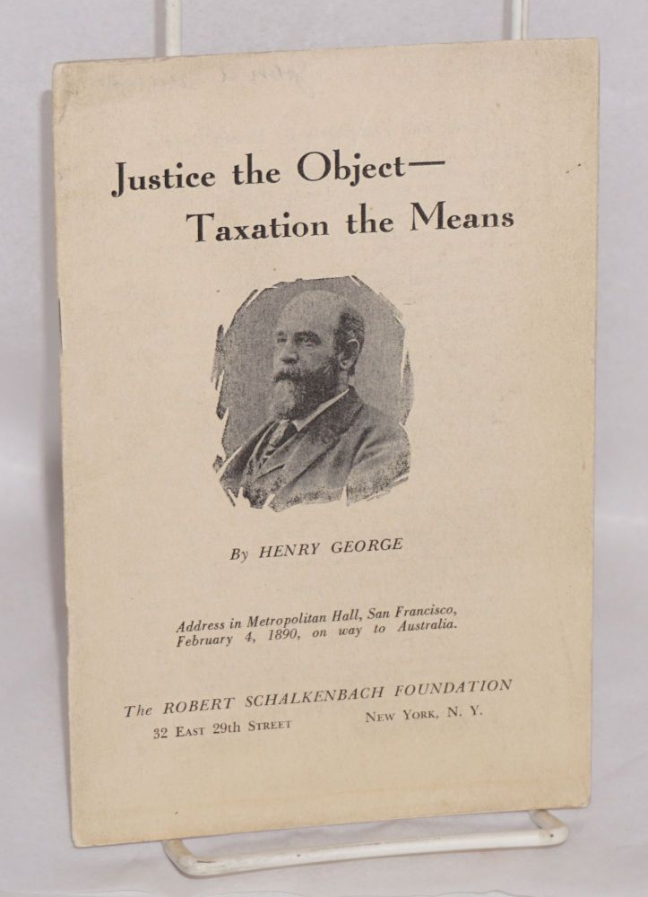 Justice the object, taxation the means. Henry George.