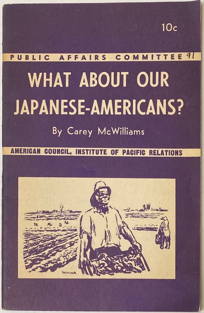 What about our Japanese-Americans? Carey McWilliams.