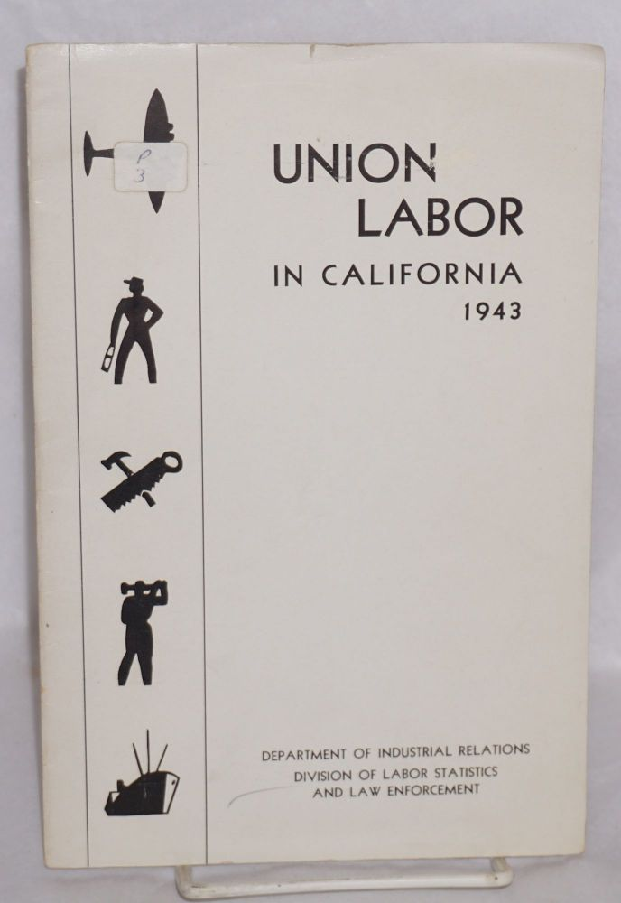 Union labor in California, 1943. California. Department of Industrial Relations. Division of Labor Statistics and Research.