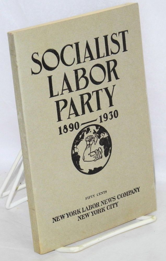 The Socialist Labor Party during four decades, 1890-1930. Henry Kuhn, Olive M. Johnson.